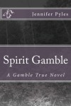 Spirit Gamble (A Gamble True Novel) - Jennifer Pyles