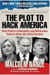 The Plot to Hack America: How Putin's Cyberspies and WikiLeaks Tried to Steal the 2016 Election - Malcolm Nance