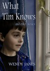 What Tim Knows, and other stories - Wendy Janes