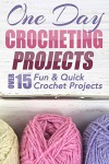 One Day Crocheting Projects: Over 15 Fun & Quick Crochet Projects (crochet patterns, crochet beginners, crocheting, knitting, cross-stitching, one day crochet, one day afghan, afghan patterns) - Elizabeth Taylor