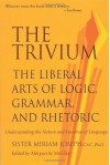 The Trivium: The Liberal Arts of Logic, Grammar, and Rhetoric - Sister Miriam Joseph