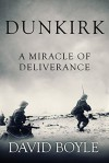 Dunkirk: A Miracle of Deliverance - David Boyle