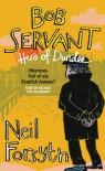 Bob Servant: Hero Of Dundee - Neil Forsyth, Neil Forsyth