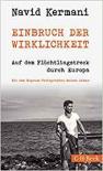 Einbruch der Wirklichkeit: Auf dem Flüchtlingstreck durch Europa - Navid Kermani, Moises Saman