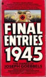 Final Entries 1945: The Diaries of Joseph Goebbels - Joseph Goebbels