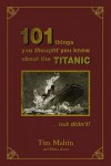 101 Things You Thought You Knew About The Titanic But Didn't - Tim Maltin, Eloise Aston