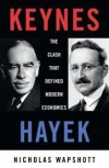 Keynes Hayek: The Clash that Defined Modern Economics - Nicholas Wapshott