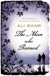 The Man Who Rained - Ali Shaw