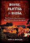 Rome, Parthia and India: The Violent Emergence of a New World Order 150-140 BC - John D Grainger