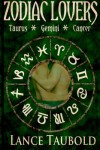 Zodiac Lovers Book 2: Taurus, Gemini, Cancer - Lance Taubold