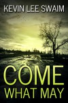 Come What May (A Sam Harlan Novel Book 1) - Kevin Lee Swaim