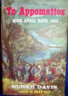 To Appomattox Nine April Days, 1865 - Burke Davis