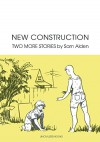New Construction: Two More Stories - Sam Alden