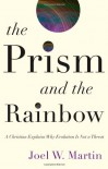 The Prism and the Rainbow: A Christian Explains Why Evolution Is Not a Threat - Joel W. Martin