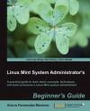 Linux Mint System Administrator's Beginner's Guide - Arturo Fernandez Montoro