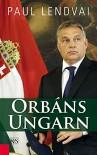 Orbáns Ungarn - Paul Lendvai