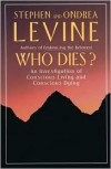 Who Dies?: An Investigation of Conscious Living and Conscious Dying - Steve Levine, Ondrea Levine