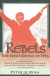 Rebels: The Irish Rising of 1916 - Peter de Rosa