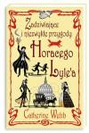 Zadziwiające i niezwykłe przygody Horacego Lyle'a,  - Catherine Webb, Hanna Pustuła