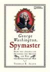 George Washington, Spymaster: How the Americans Outspied the British and Won the Revolutionary War - Thomas B. Allen, Cheryl Harness