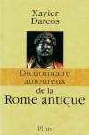 Dictionnaire amoureux de la Rome antique - Xavier Darcos