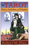 The Tarot: History, Symbolism, and Divination - Robert Michael Place