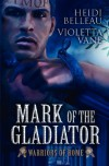 Mark of the Gladiator - Heidi Belleau;Violetta Vane