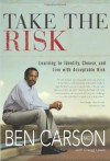 Take the Risk: Learning to Identify, Choose, and Live with Acceptable Risk - Ben Carson, Gregg Lewis