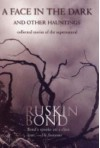 A Face in the Dark and Other Hauntings: Collected Stories of the Supernatural - Ruskin Bond