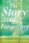 The Story of Forgetting - Stefan Merrill Block