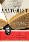 The Anatomist: A True Story of Gray's Anatomy - Bill Hayes