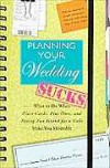 Planning Your Wedding Sucks: What to Do When Place Cards, Plus Ones, and Paying Two Grand for a Cake Make You Miserable - Joanne Kimes
