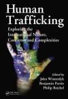 Human Trafficking: Exploring the International Nature, Concerns, and Complexities - John Winterdyk, Benjamin Perrin, Philip Reichel