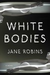 White Bodies: An Addictive Psychological Thriller - Jane Robins