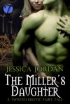 The Miller's Daughter (A Twisted Erotic Fairy Tale) - Jessica Jordan