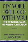 My Voice Will Go with You: The Teaching Tales of Milton H. Erickson - Sidney Rosen