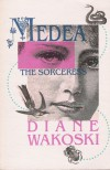 Medea the Sorceress (The Archaeology of Movies and Books, V. 1) - Diane Wakoski