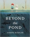 Beyond the Pond - Joseph Kuefler