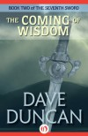 The Coming of Wisdom (The Seventh Sword Book 2) - Dave Duncan