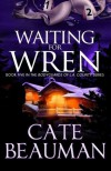 Waiting For Wren: Book Five In The Bodyguards Of L.A. County Series - Cate Beauman