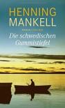 Die schwedischen Gummistiefel: Roman - Henning Mankell, Verena Reichel