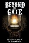 Beyond the Gate: Stories from the World of The Dream Engine (Engine World) - Monica Leonelle, A.T. Schubert, E.W. Pierce, Jamie Maltman, Jack Worr, Stacy Claflin, Blaine Moore, Jay Rosenkrantz, Lisa Harvey, John McGuire