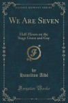 We Are Seven: Half-Hours on the Stage Grave and Gay (Classic Reprint) - Hamilton Aïdé