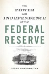 The Power and Independence of the Federal Reserve - Peter Conti-Brown, Peter Conti-Brown