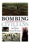 Bombing Civilians: A Twentieth-Century History - Yuki Tanaka, Marilyn B. Young