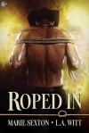 Roped In - Marie Sexton, L.A. Witt