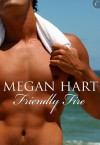 Friendly Fire - Megan Hart