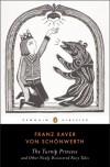 The Turnip Princess and Other Newly Discovered Fairy Tales (Penguin Classics) - Franz Xaver von Schonwerth, Erika Eichenseer, Engelbert Suss, Maria Tatar