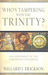 Who's Tampering with the Trinity?: An Assessment of the Subordination Debate - Millard J. Erickson