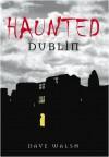 Haunted Dublin - Dave Walsh